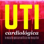UTI Cardiológica: A Escuta Psicanalítica no Hospital
