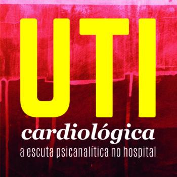 UTI Cardiológica: a escuta psicanalítica no hospital.